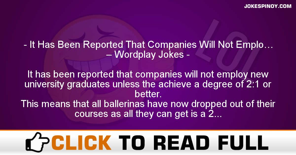 It Has Been Reported That Companies Will Not Emplo… – Wordplay Jokes
