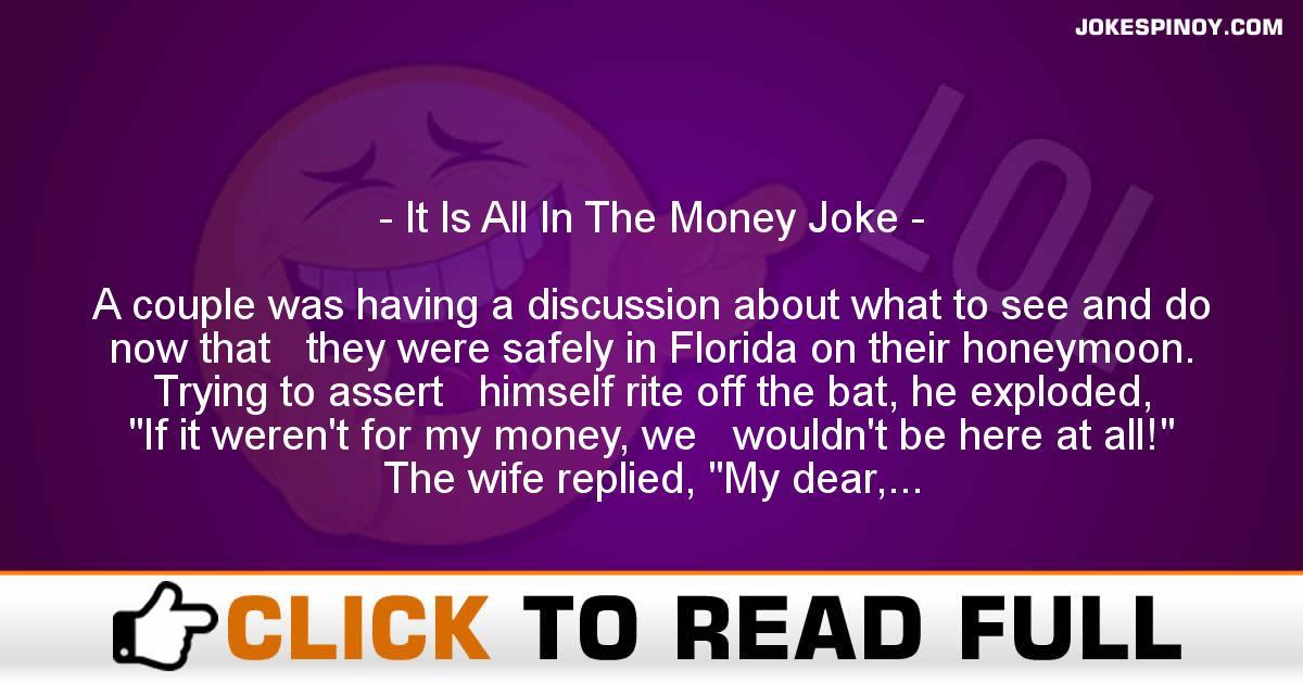 It Is All In The Money Joke