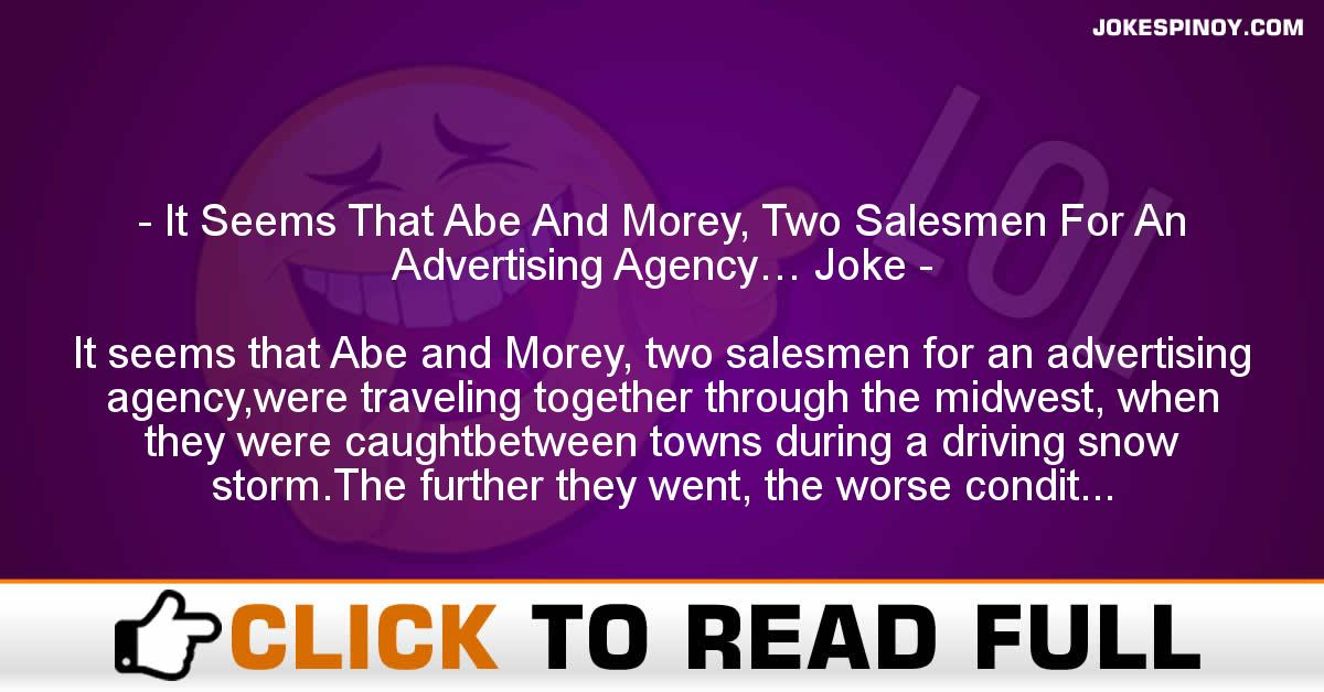 It Seems That Abe And Morey, Two Salesmen For An Advertising Agency… Joke