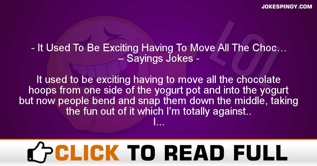 It Used To Be Exciting Having To Move All The Choc… – Sayings Jokes