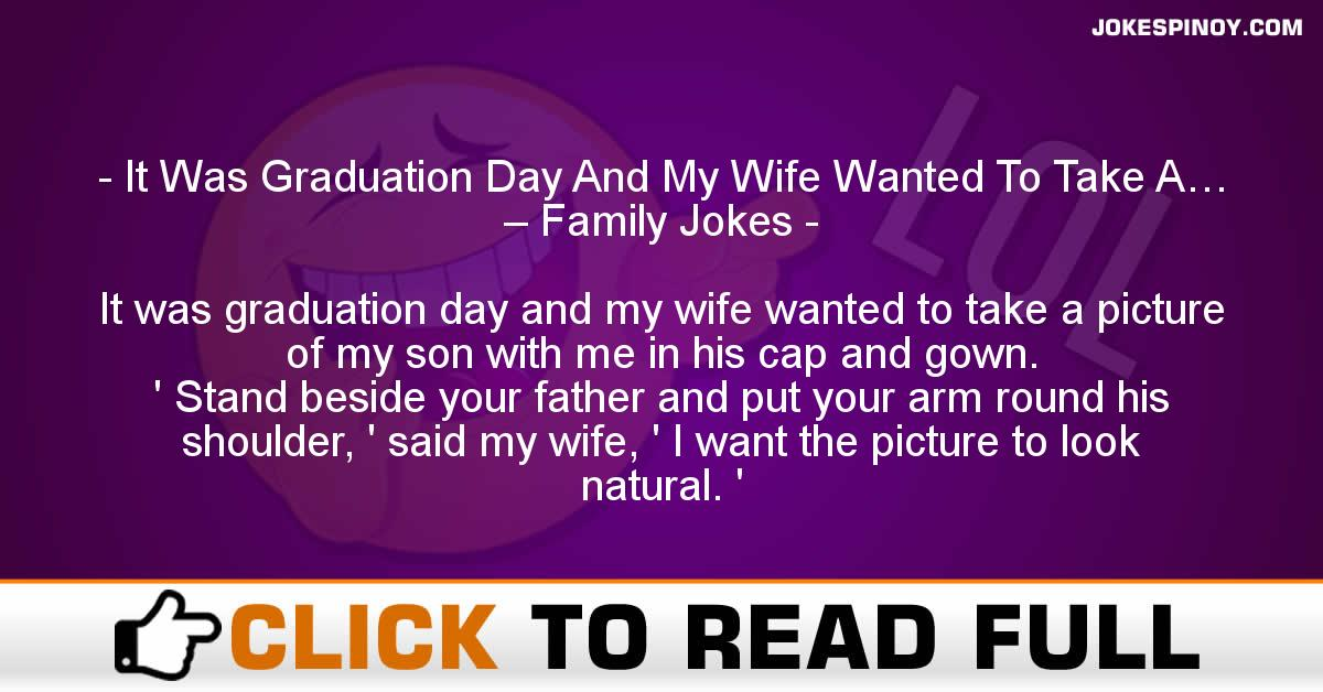 It Was Graduation Day And My Wife Wanted To Take A… – Family Jokes