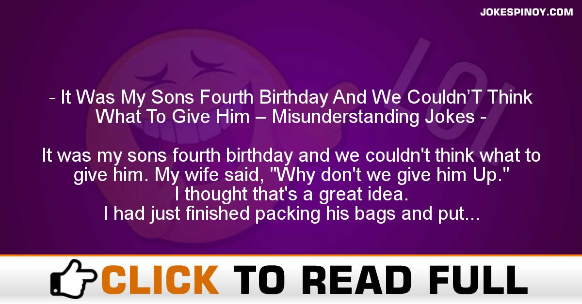 It Was My Sons Fourth Birthday And We Couldn'T Think What To Give Him – Misunderstanding Jokes