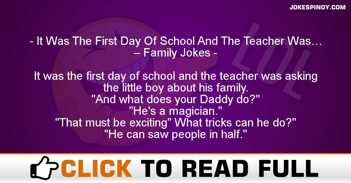 It Was The First Day Of School And The Teacher Was… – Family Jokes