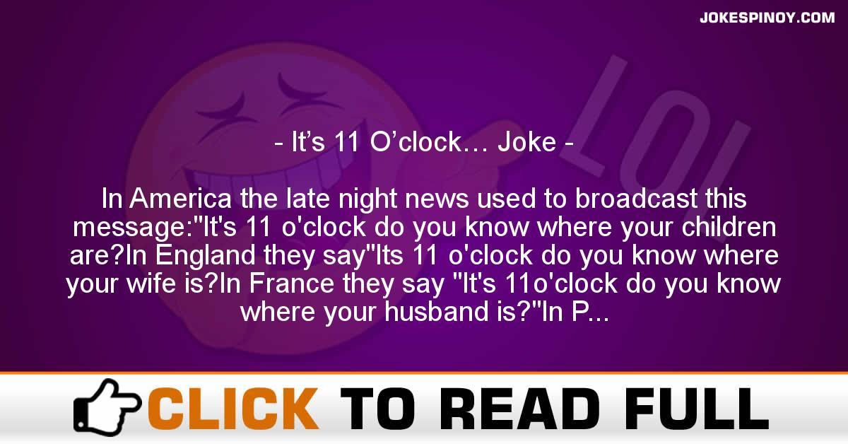 It's 11 O'clock… Joke