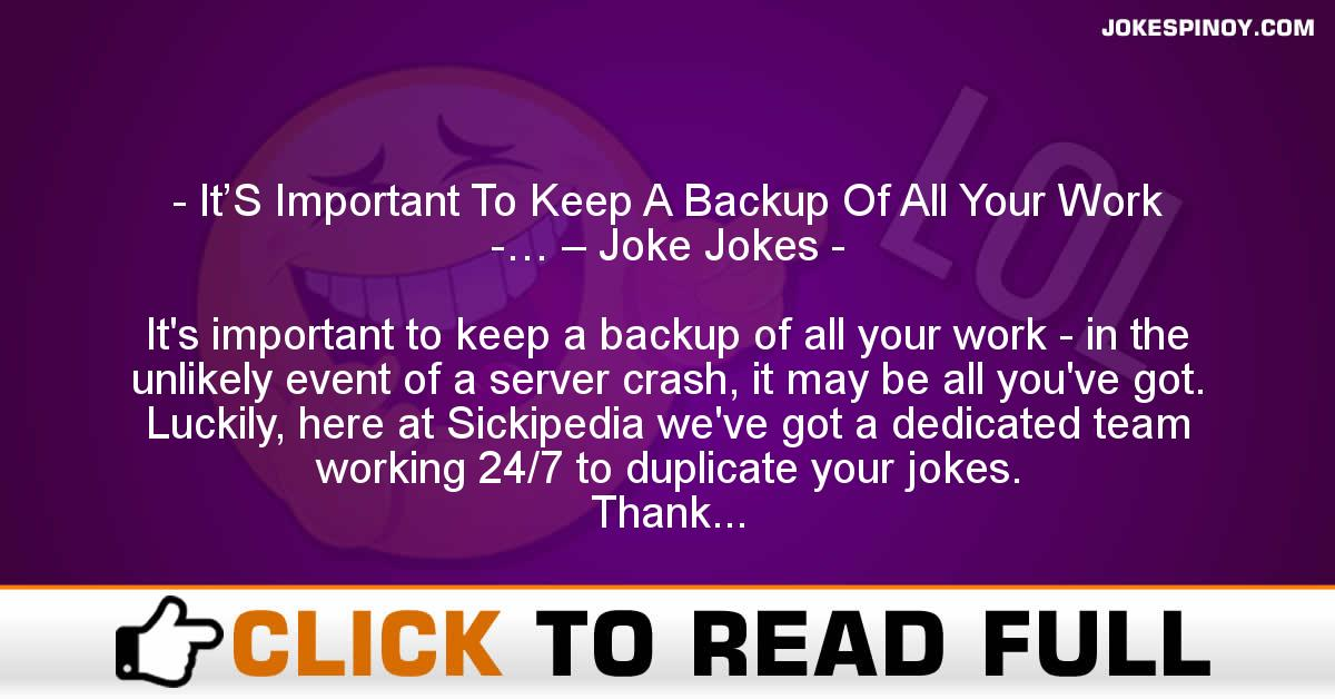 It'S Important To Keep A Backup Of All Your Work -… – Joke Jokes
