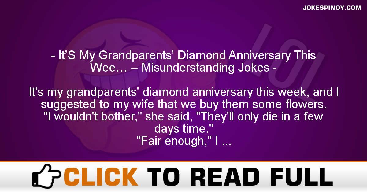 It'S My Grandparents' Diamond Anniversary This Wee… – Misunderstanding Jokes