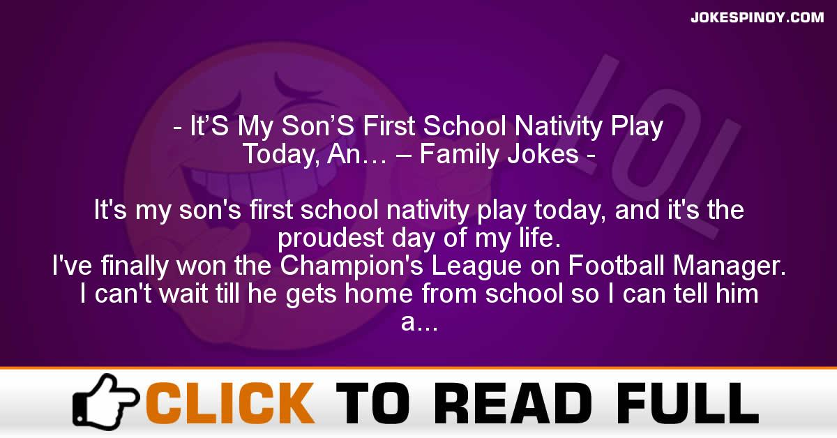 It'S My Son'S First School Nativity Play Today, An… – Family Jokes