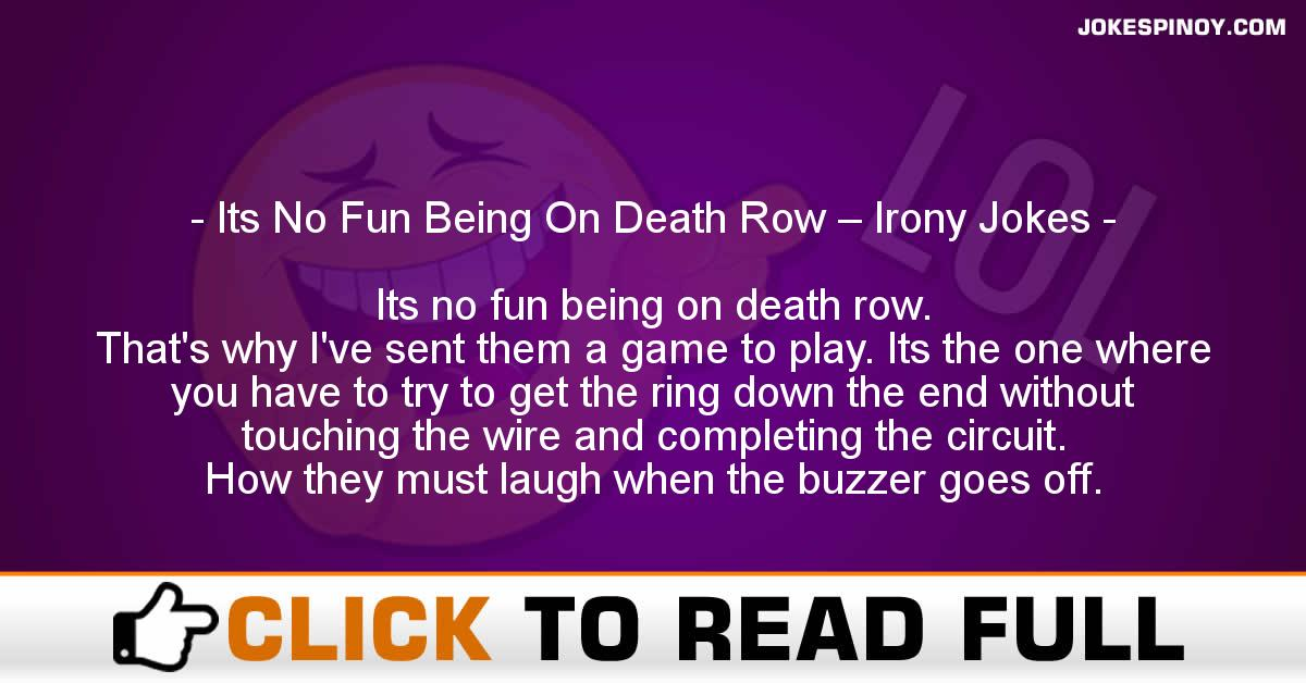 Its No Fun Being On Death Row – Irony Jokes