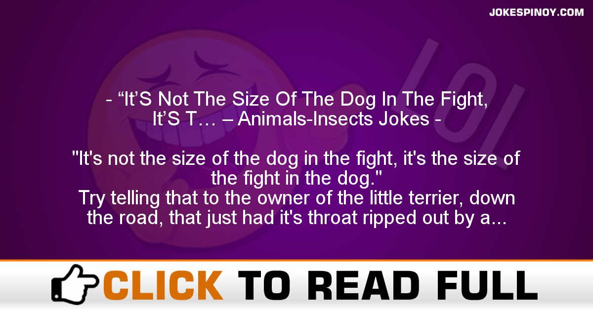 """It'S Not The Size Of The Dog In The Fight, It'S T… – Animals-Insects Jokes"