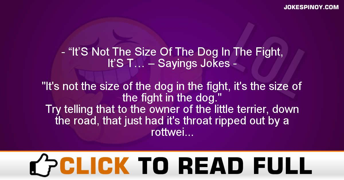 """It'S Not The Size Of The Dog In The Fight, It'S T… – Sayings Jokes"