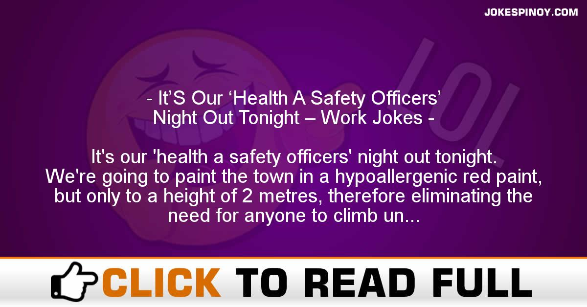 It'S Our 'Health A Safety Officers' Night Out Tonight – Work Jokes