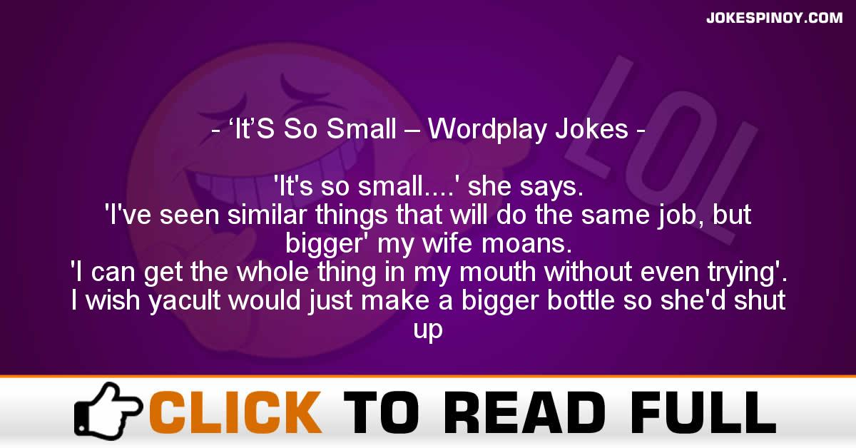 'It'S So Small – Wordplay Jokes