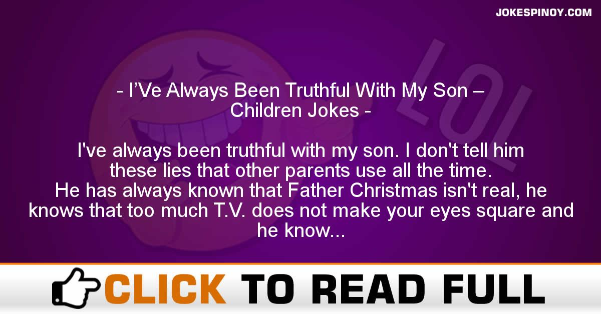 I'Ve Always Been Truthful With My Son – Children Jokes