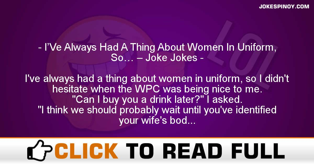 I'Ve Always Had A Thing About Women In Uniform, So… – Joke Jokes
