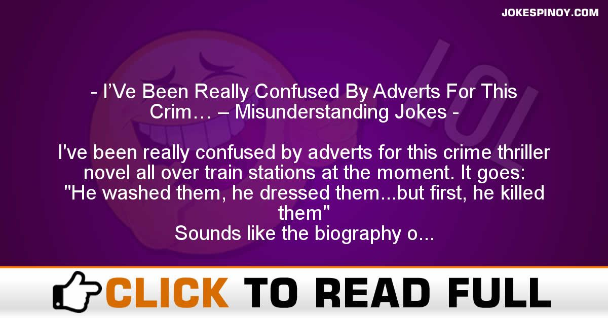 I'Ve Been Really Confused By Adverts For This Crim… – Misunderstanding Jokes