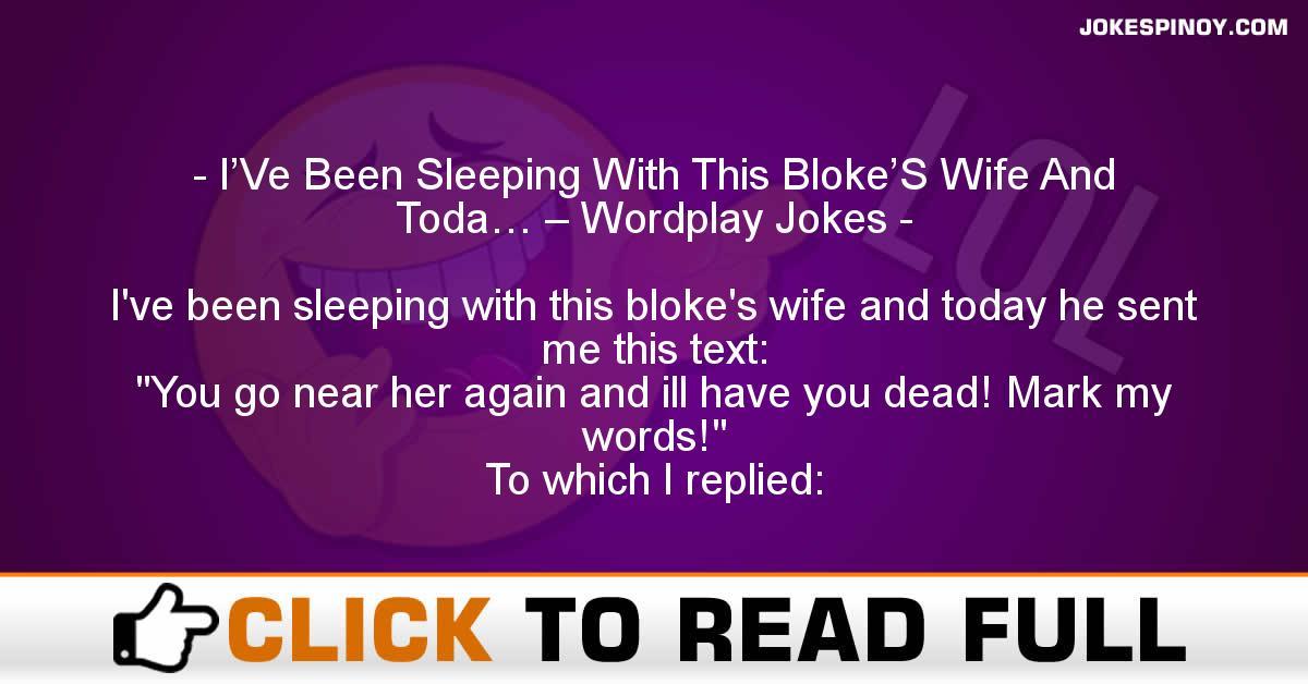 I'Ve Been Sleeping With This Bloke'S Wife And Toda… – Wordplay Jokes