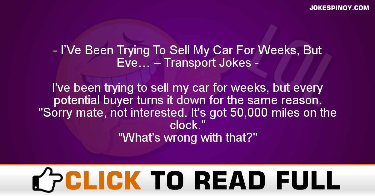 I'Ve Been Trying To Sell My Car For Weeks, But Eve… – Transport Jokes