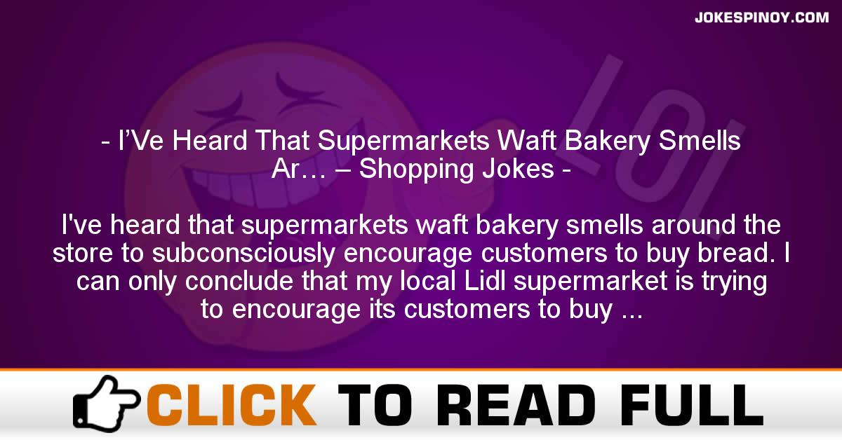 I'Ve Heard That Supermarkets Waft Bakery Smells Ar… – Shopping Jokes