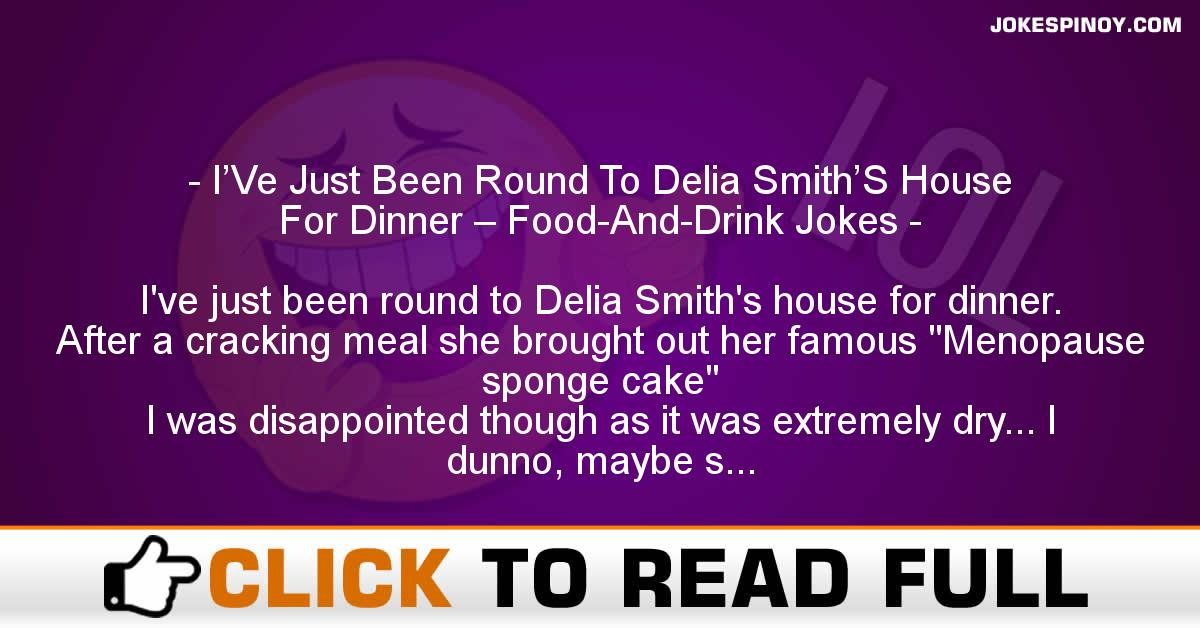 I'Ve Just Been Round To Delia Smith'S House For Dinner – Food-And-Drink Jokes