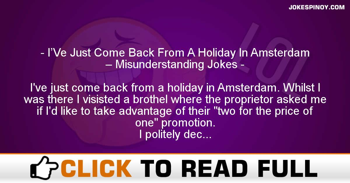 I'Ve Just Come Back From A Holiday In Amsterdam – Misunderstanding Jokes