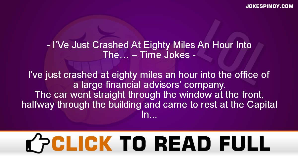I'Ve Just Crashed At Eighty Miles An Hour Into The… – Time Jokes