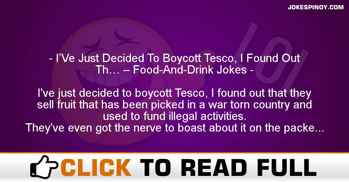 I'Ve Just Decided To Boycott Tesco, I Found Out Th… – Food-And-Drink Jokes