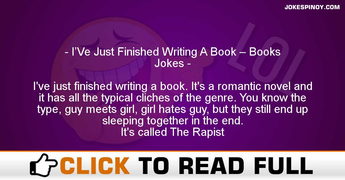 I'Ve Just Finished Writing A Book – Books Jokes