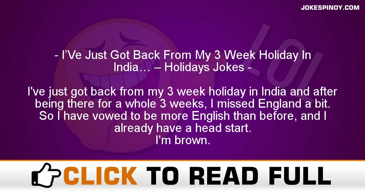 I'Ve Just Got Back From My 3 Week Holiday In India… – Holidays Jokes