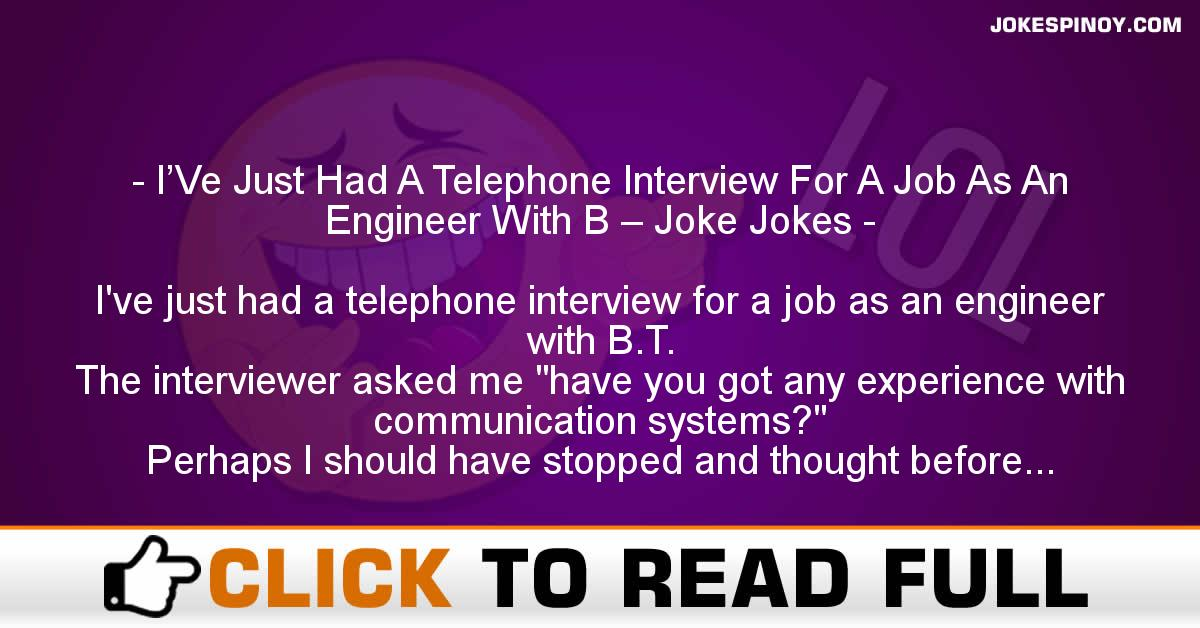 I'Ve Just Had A Telephone Interview For A Job As An Engineer With B – Joke Jokes