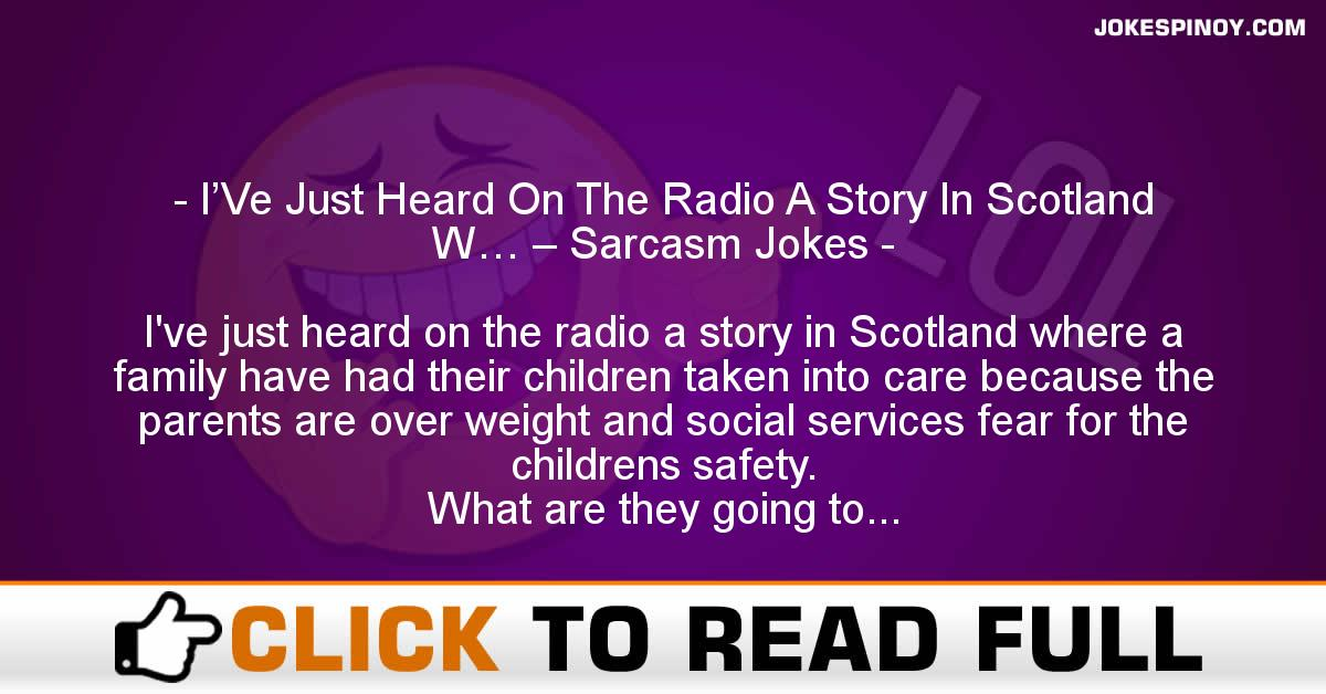 I'Ve Just Heard On The Radio A Story In Scotland W… – Sarcasm Jokes