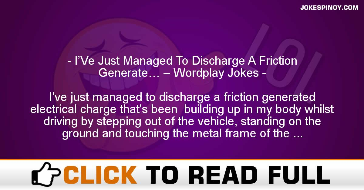 I'Ve Just Managed To Discharge A Friction Generate… – Wordplay Jokes