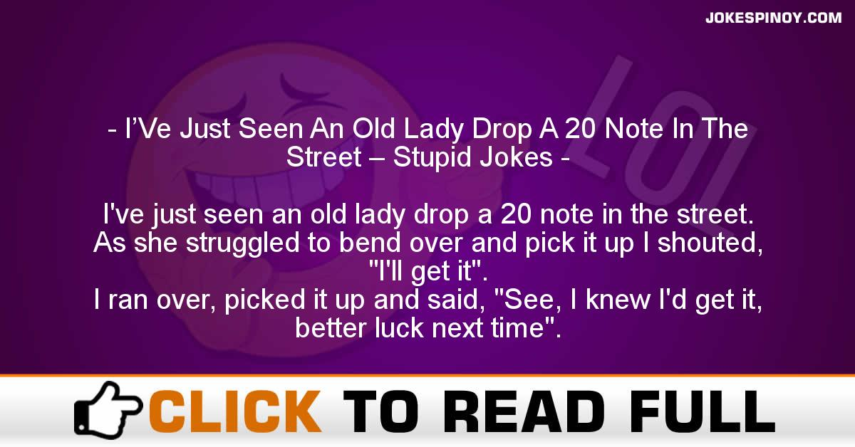 I'Ve Just Seen An Old Lady Drop A 20 Note In The Street – Stupid Jokes