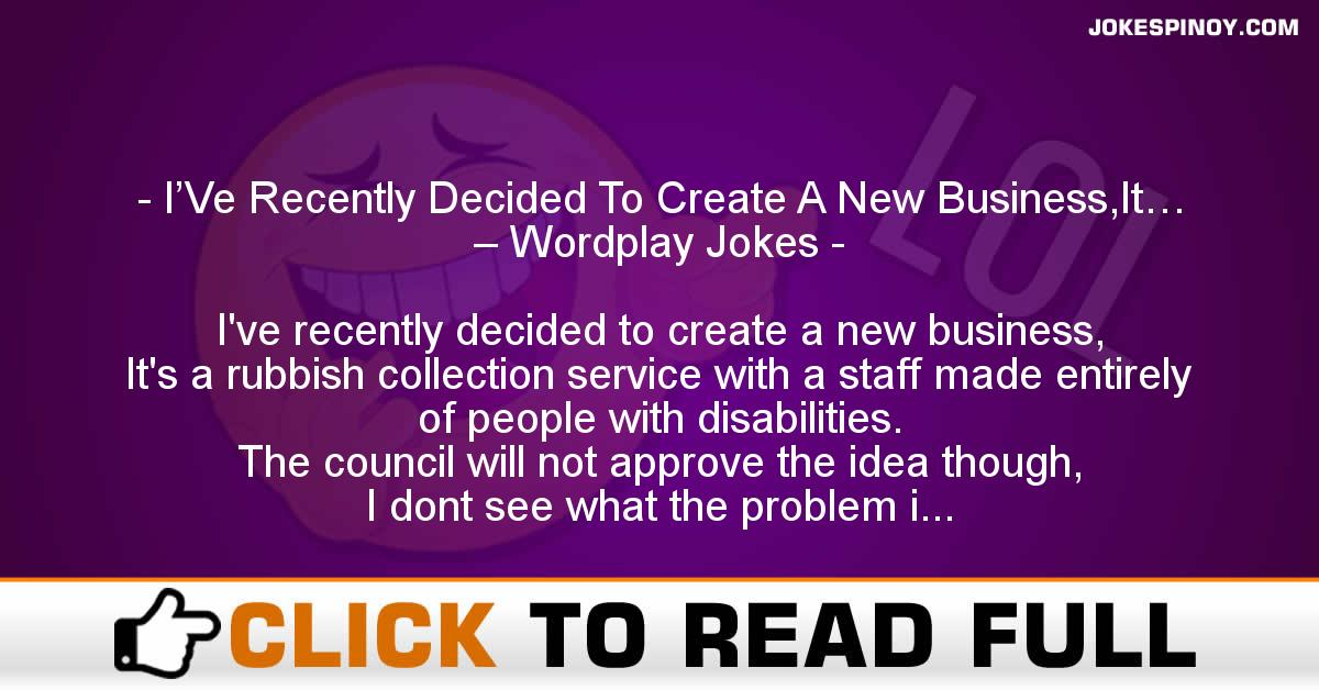 I'Ve Recently Decided To Create A New Business,It… – Wordplay Jokes