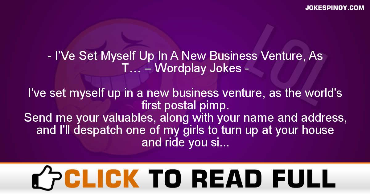 I'Ve Set Myself Up In A New Business Venture, As T… – Wordplay Jokes