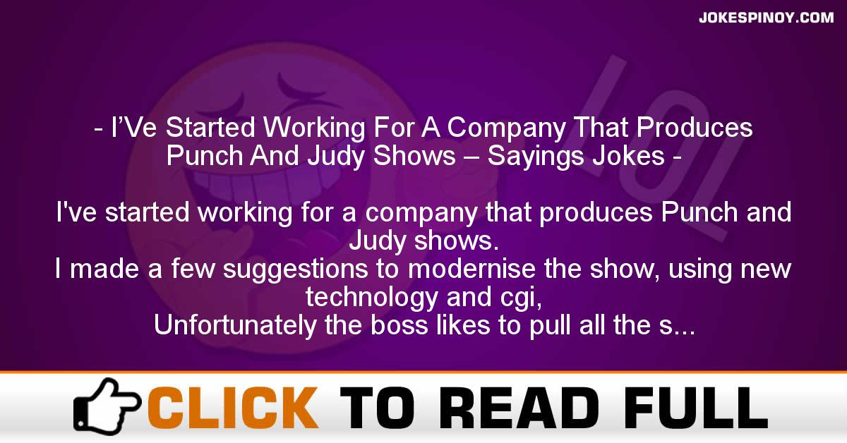 I'Ve Started Working For A Company That Produces Punch And Judy Shows – Sayings Jokes