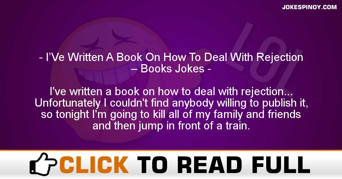 I'Ve Written A Book On How To Deal With Rejection – Books Jokes