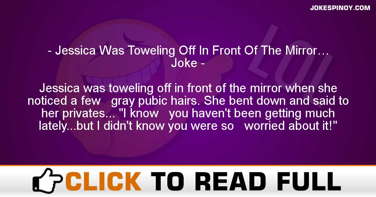 Jessica Was Toweling Off In Front Of The Mirror… Joke