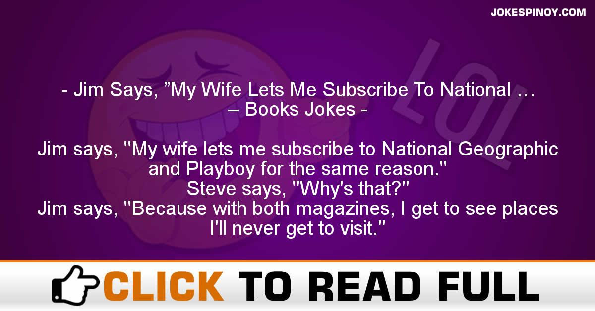 "Jim Says, ""My Wife Lets Me Subscribe To National … – Books Jokes"