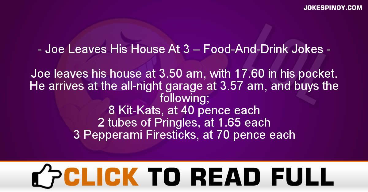 Joe Leaves His House At 3 – Food-And-Drink Jokes