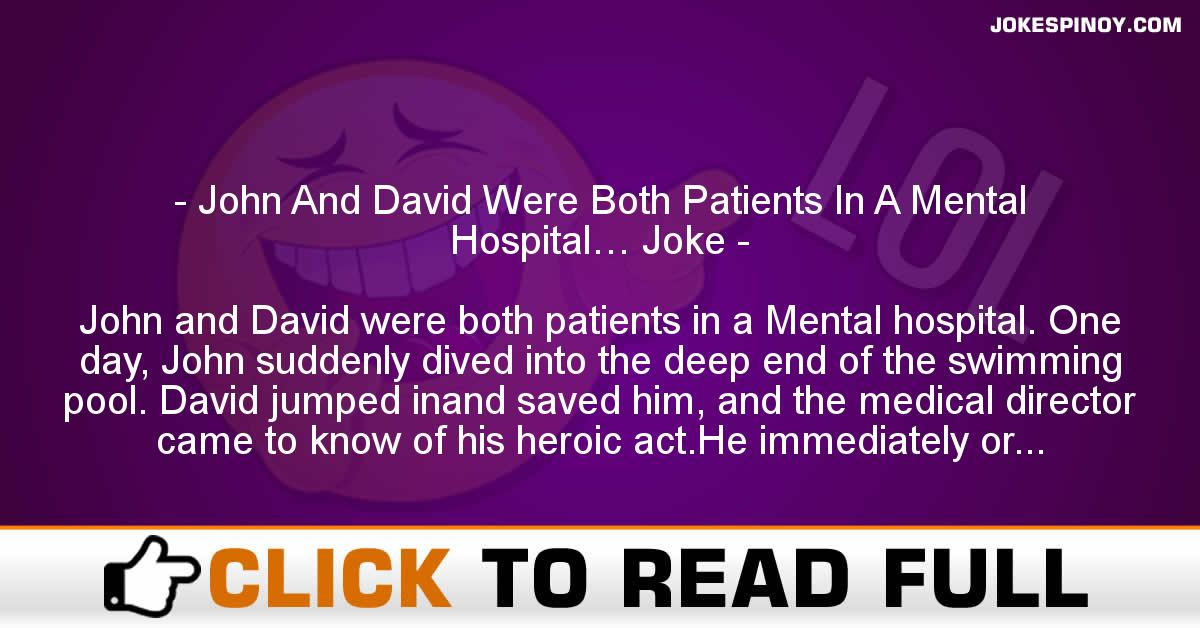 John And David Were Both Patients In A Mental Hospital… Joke
