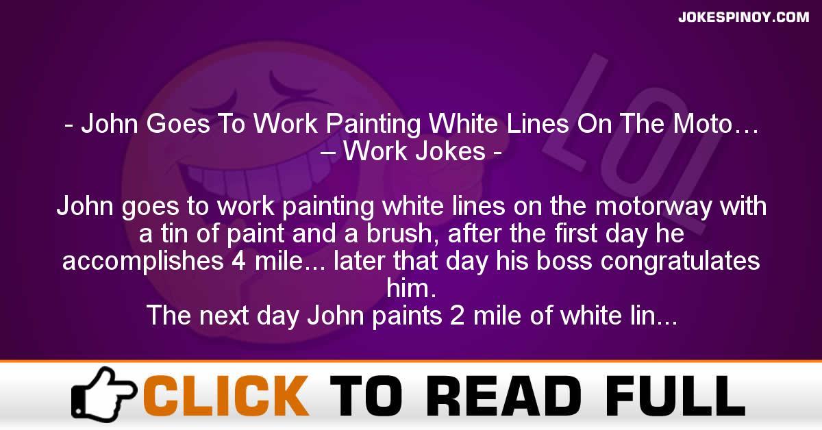 John Goes To Work Painting White Lines On The Moto… – Work Jokes
