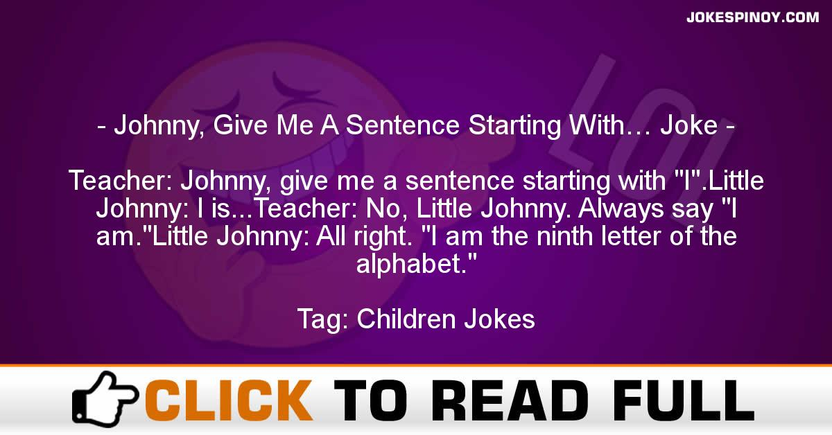 Johnny, Give Me A Sentence Starting With… Joke