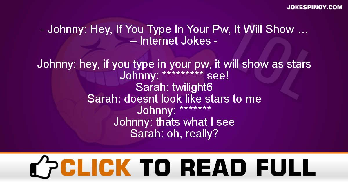 Johnny: Hey, If You Type In Your Pw, It Will Show … – Internet Jokes