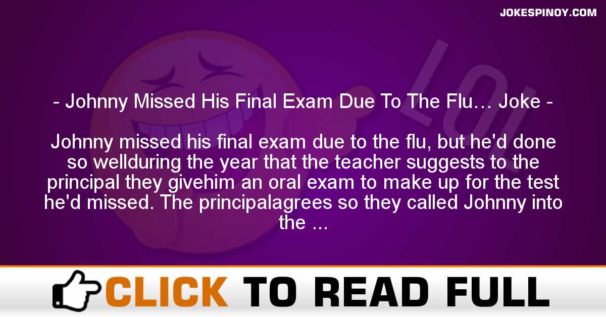 Johnny Missed His Final Exam Due To The Flu… Joke