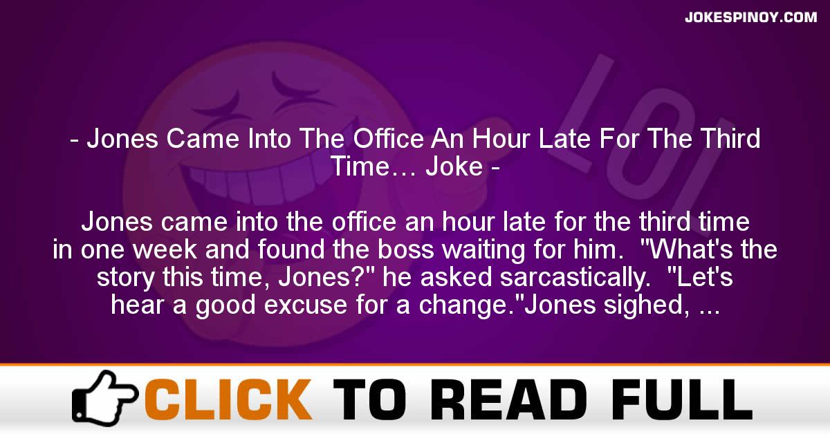 Jones Came Into The Office An Hour Late For The Third Time… Joke