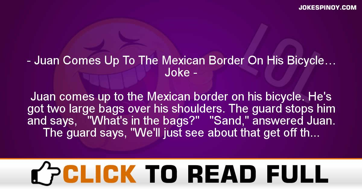 Juan Comes Up To The Mexican Border On His Bicycle… Joke