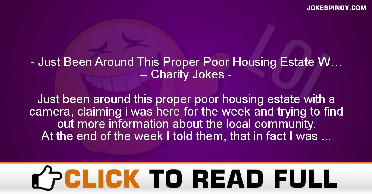 Just Been Around This Proper Poor Housing Estate W… – Charity Jokes