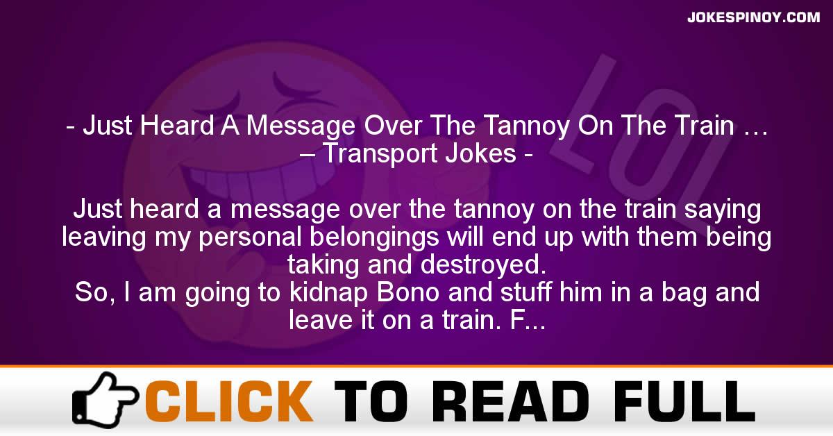 Just Heard A Message Over The Tannoy On The Train … – Transport Jokes