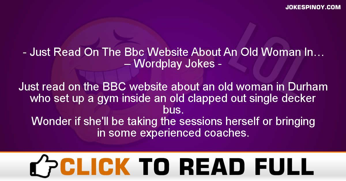Just Read On The Bbc Website About An Old Woman In… – Wordplay Jokes