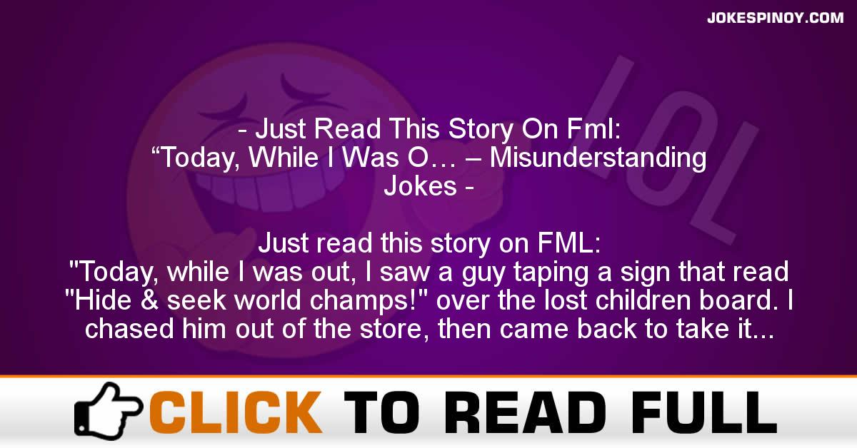 "Just Read This Story On Fml: ""Today, While I Was O… – Misunderstanding Jokes"